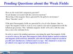 pending questions about the weak fields