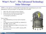 what s next the advanced technology solar telescope