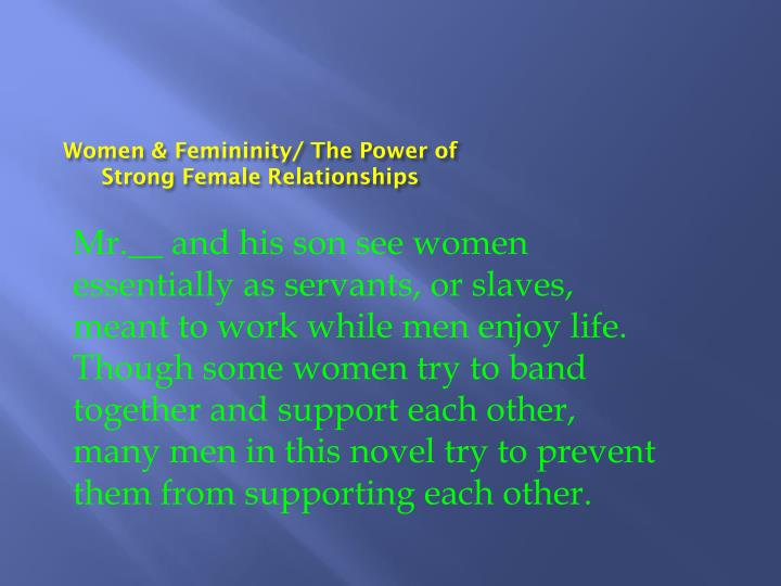Women & Femininity/ The Power of Strong Female Relationships