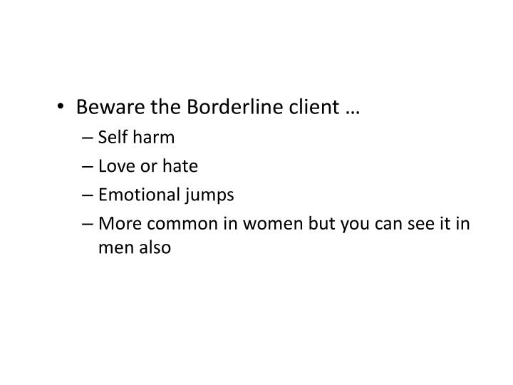 Beware the Borderline client …