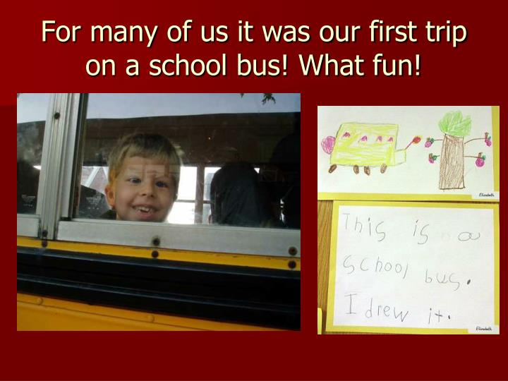 For many of us it was our first trip on a school bus! What fun!