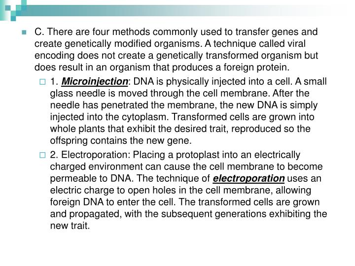 C. There are four methods commonly used to transfer genes and create genetically modified organisms. A technique called viral encoding does not create a genetically transformed organism but does result in an organism that produces a foreign protein.