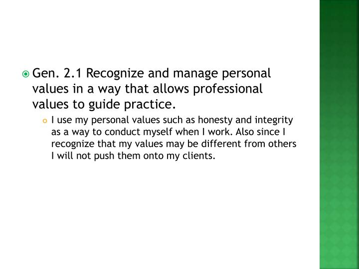Gen. 2.1 Recognize and manage personal values in a way that allows professional values to guide practice.
