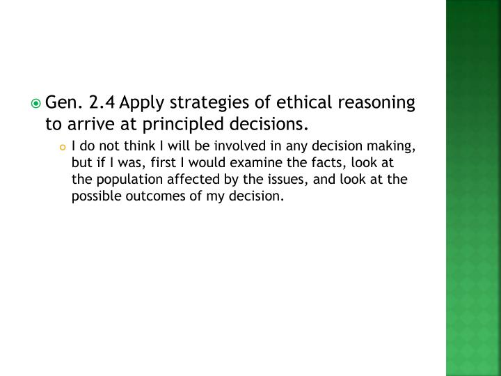 Gen. 2.4 Apply strategies of ethical reasoning to arrive at principled decisions.
