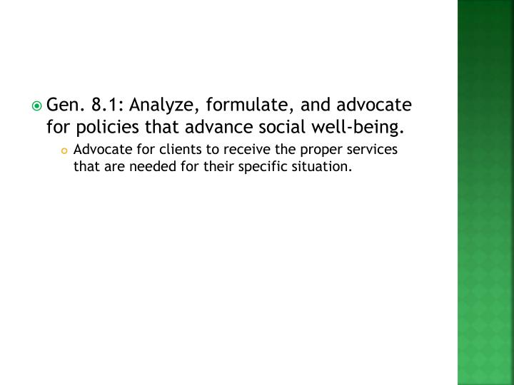 Gen. 8.1: Analyze, formulate, and advocate for policies that advance social well-being.