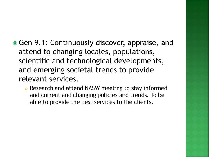 Gen 9.1: Continuously discover, appraise, and attend to changing locales, populations, scientific and technological developments, and emerging societal trends to provide relevant services.