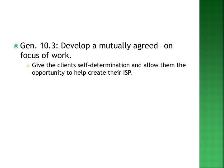Gen. 10.3: Develop a mutually agreed—on focus of work.
