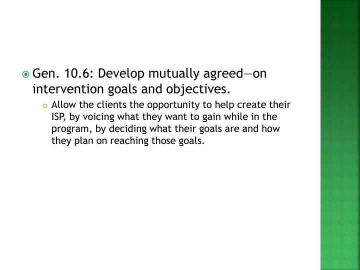 Gen. 10.6: Develop mutually agreed—on intervention goals and objectives.