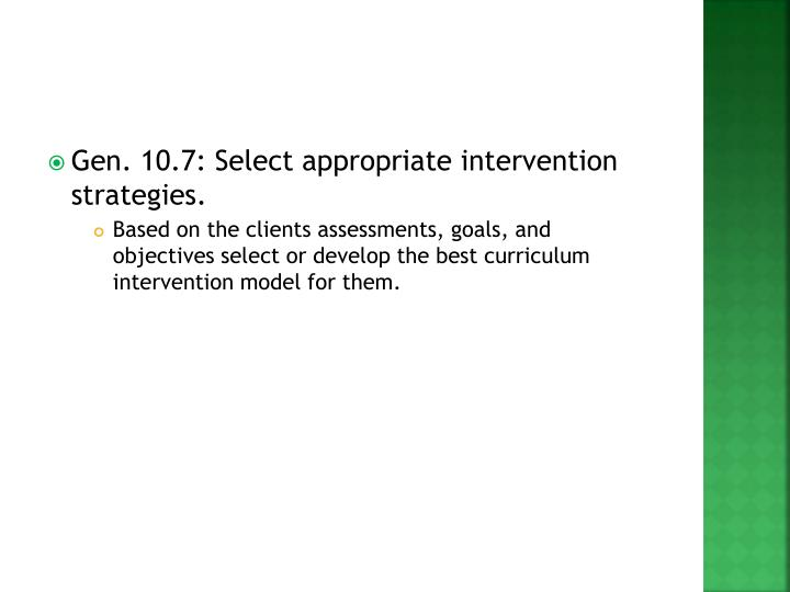 Gen. 10.7: Select appropriate intervention strategies.