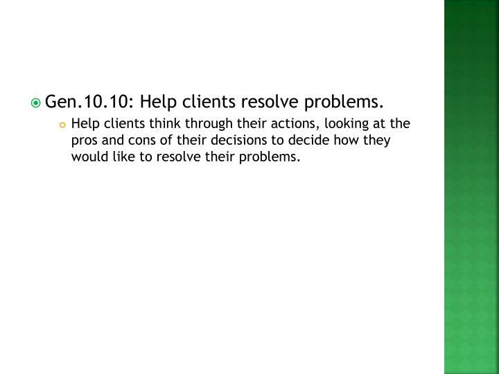 Gen.10.10: Help clients resolve problems.