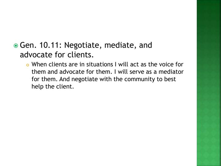 Gen. 10.11: Negotiate, mediate, and advocate for clients.