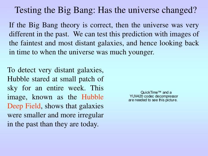 Testing the Big Bang: Has the universe changed?