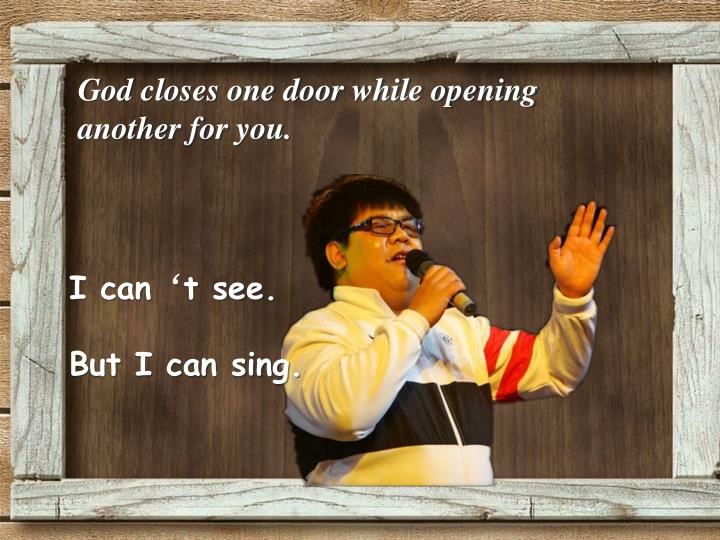God closes one door while opening another for you.
