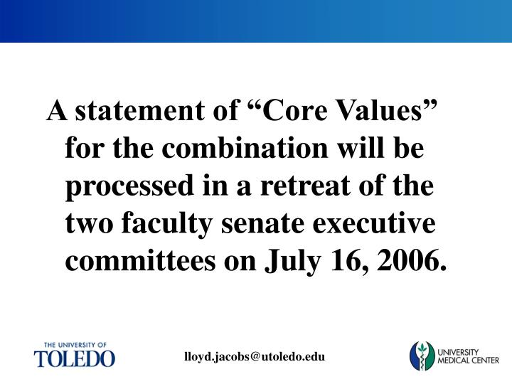 "A statement of ""Core Values"" for the combination will be processed in a retreat of the two faculty senate executive committees on July 16, 2006."