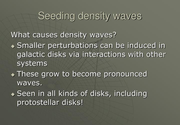 Seeding density waves