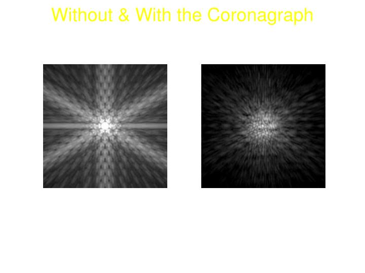 Without & With the Coronagraph