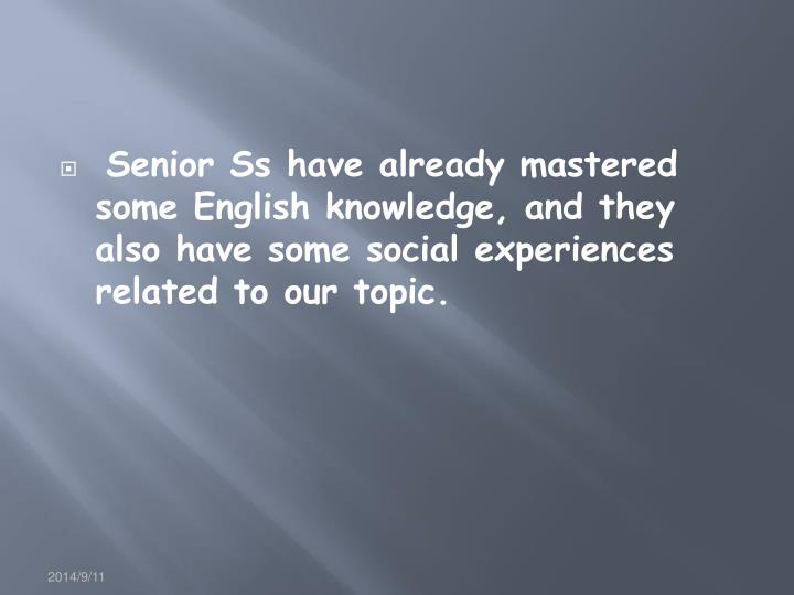 Senior Ss have already mastered some English knowledge, and they also have some social experiences r...