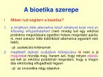 a bioetika szerepe