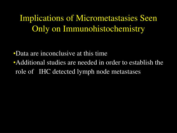 Implications of Micrometastasies Seen Only on Immunohistochemistry