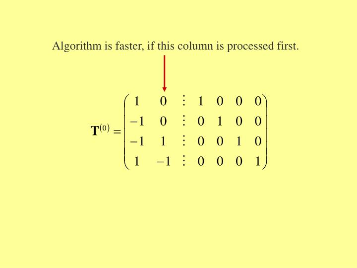 Algorithm is faster, if this column is processed first.