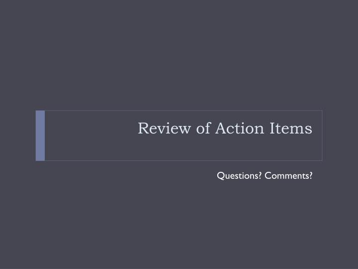 Review of Action Items