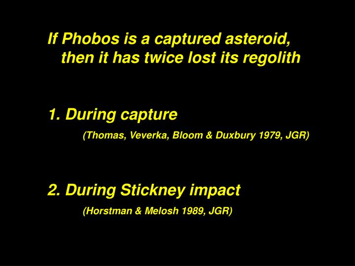 If Phobos is a captured asteroid, then it has twice lost its regolith
