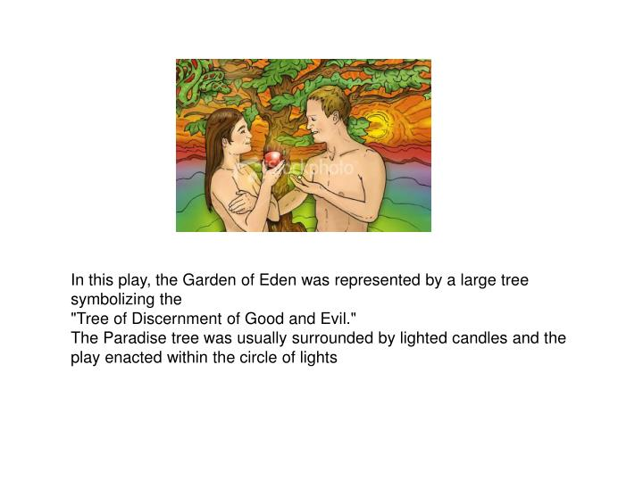 In this play, the Garden of Eden was represented by a large tree symbolizing the