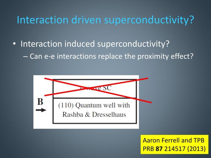Interaction driven superconductivity?