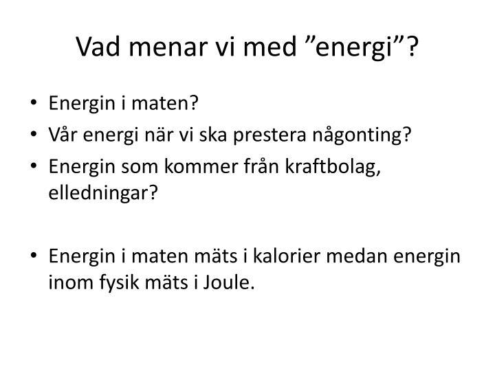 """Vad menar vi med """"energi""""?"""