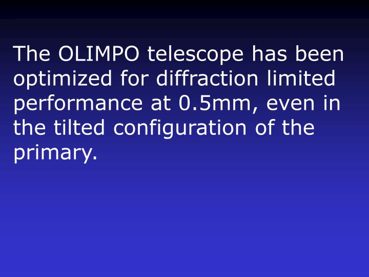 The OLIMPO telescope has been optimized for diffraction limited performance at 0.5mm, even in the tilted configuration of the primary.