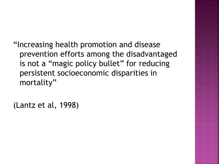 """""""Increasing health promotion and disease prevention efforts among the disadvantaged is not a """"magic policy bullet"""" for reducing persistent socioeconomic disparities in mortality"""""""