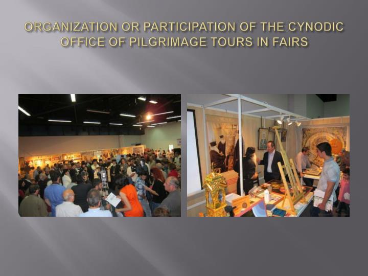 ORGANIZATION OR PARTICIPATION OF THE CYNODIC OFFICE OF PILGRIMAGE TOURS IN FAIRS