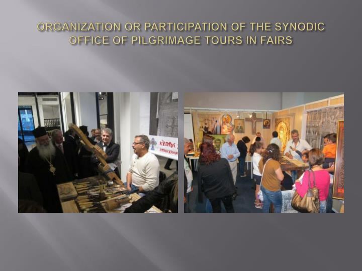 ORGANIZATION OR PARTICIPATION OF THE SYNODIC OFFICE OF PILGRIMAGE TOURS IN FAIRS