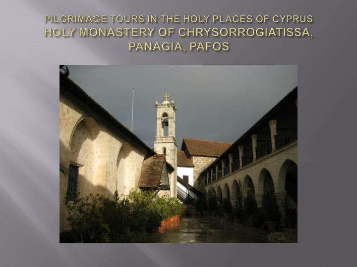 PILGRIMAGE TOURS IN THE HOLY PLACES OF CYPRUS
