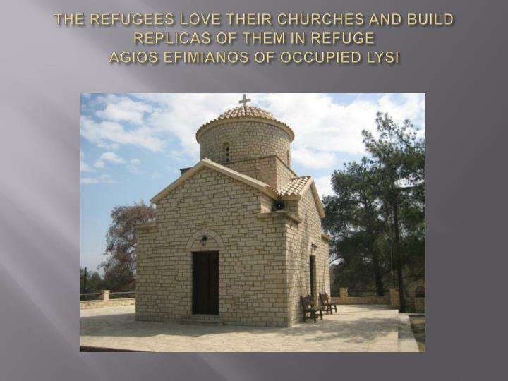 THE REFUGEES LOVE THEIR CHURCHES AND BUILD  REPLICAS OF THEM IN REFUGE