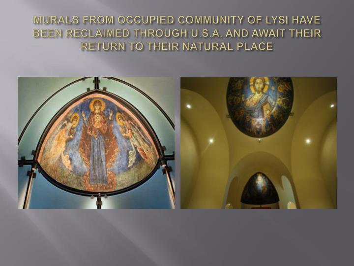 MURALS FROM OCCUPIED COMMUNITY OF LYSI HAVE BEEN RECLAIMED THROUGH U.S.A. AND AWAIT THEIR RETURN TO THEIR NATURAL PLACE