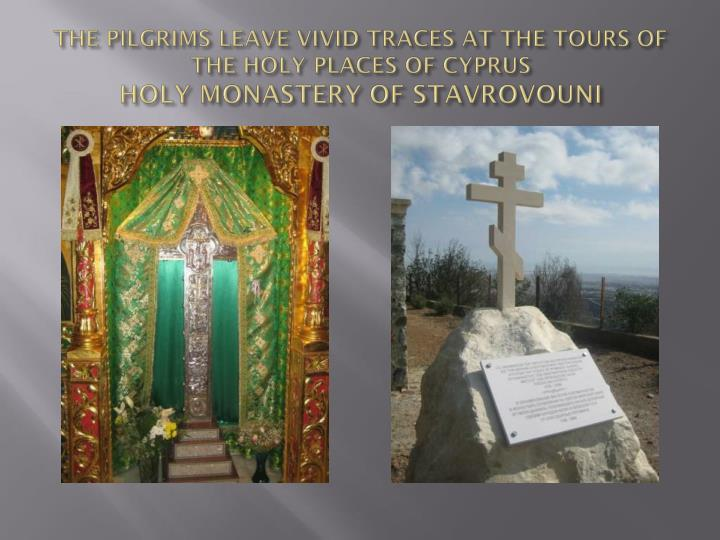 THE PILGRIMS LEAVE VIVID TRACES AT THE TOURS OF THE HOLY PLACES OF CYPRUS
