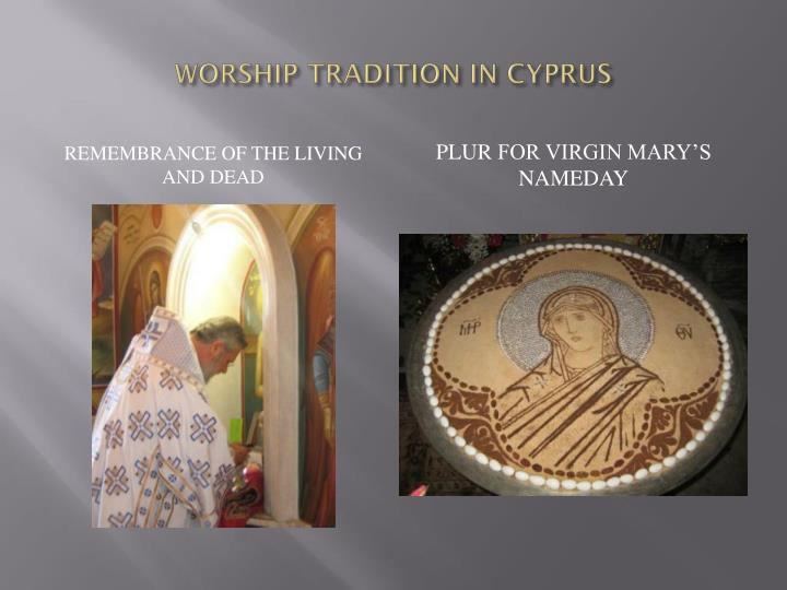 WORSHIP TRADITION IN CYPRUS