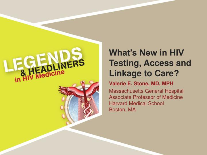 What's New in HIV Testing, Access and Linkage to Care?