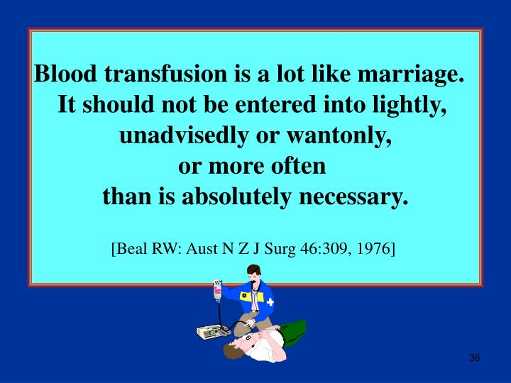 Blood transfusion is a lot like marriage.