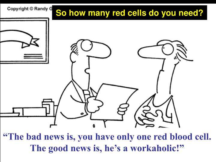 So how many red cells do you need?