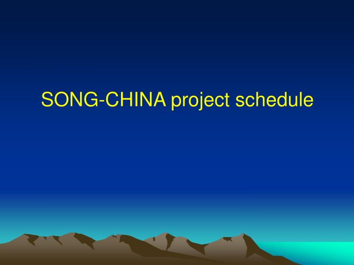 SONG-CHINA project schedule
