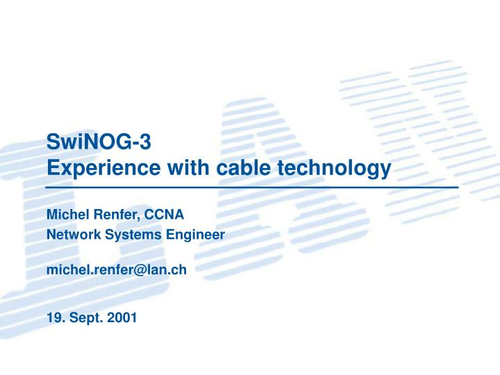 Swinog 3 experience with cable technology