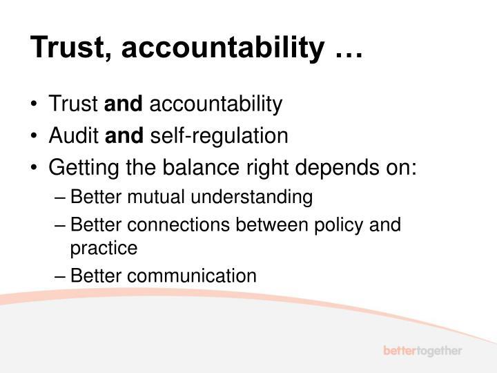 Trust, accountability …