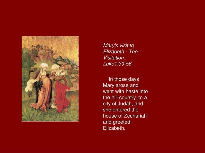 Mary's visit to Elizabeth - The Visitation. Luke1:39-56
