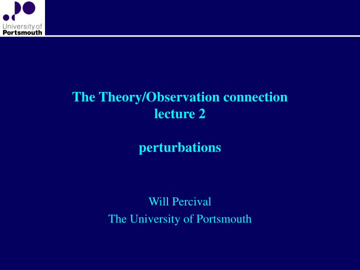 The theory observation connection lecture 2 perturbations