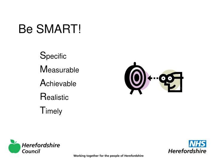 Be SMART!