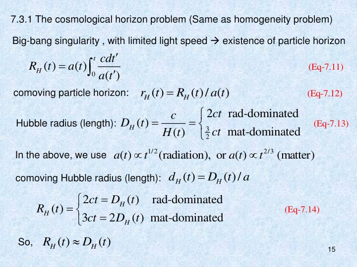 7.3.1 The cosmological horizon problem (Same as homogeneity problem)
