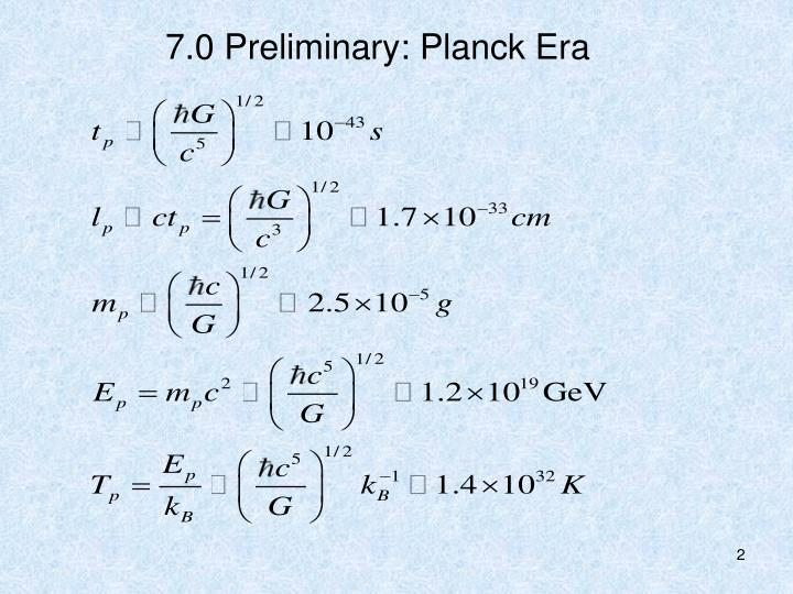 7.0 Preliminary: Planck Era