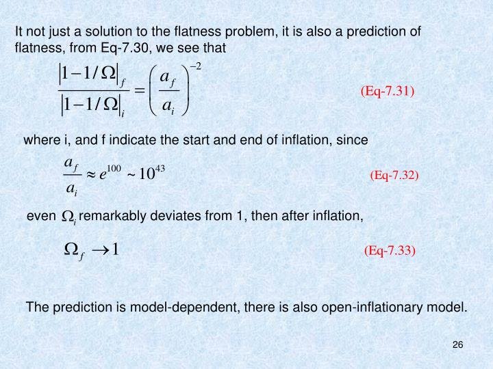 It not just a solution to the flatness problem, it is also a prediction of